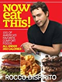 Now Eat This!: 150 of Americas Favorite Comfort Foods, All Under 350 Calories
