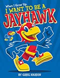 img - for When I Grow Up, I Want To Be a Jayhawk book / textbook / text book