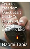 img - for Zero to Freedom: Quick Start Guide To Choosing an Online Business Idea book / textbook / text book