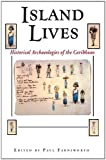 img - for Island Lives: Historical Archaeologies of the Caribbean book / textbook / text book