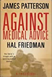 img - for Against Medical Advice by James Patterson, Hal Friedman (2008) Hardcover book / textbook / text book