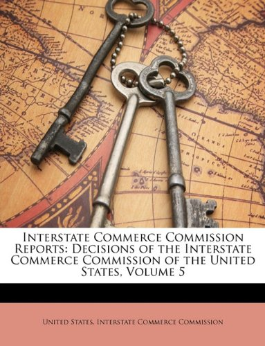 Interstate Commerce Commission Reports: Decisions of the Interstate Commerce Commission of the United States, Volume 5