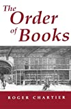 img - for The Order of Books: Readers, Authors, and Libraries in Europe Between the 14th and 18th Centuries book / textbook / text book