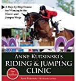 img - for [ Anne Kursinski's Riding & Jumping Clinic: A Step-By-Step Course for Winning in the Hunter and Jumper Rings BY Kursinski, Anne ( Author ) ] { Paperback } 2011 book / textbook / text book