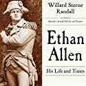 Ethan Allen: His Life and Times (       UNABRIDGED) by Willard Sterne Randall Narrated by Mark Whitten