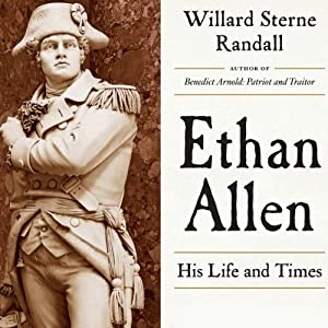 Ethan Allen: His Life and Times | [Willard Sterne Randall]
