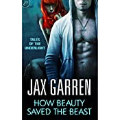 How Beauty Saved the Beast: Book Two of Tales of the Underlight | Jax Garren
