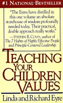 Teaching Your Children Values by Linda & Richard Eyre