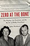 img - for Zero at the Bone: The Playboy, the Prostitute, and the Murder of Bobby Greenlease book / textbook / text book