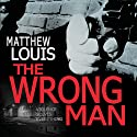 The Wrong Man Audiobook by Matthew Louis Narrated by Robert Neil DeVoe