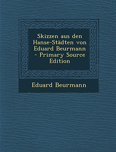 Skizzen Aus Den Hanse-Stadten Von Eduard Beurmann - Primary Source Edition