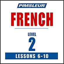 French Level 2 Lessons 6-10: Learn to Speak and Understand French with Pimsleur Language Programs  by  Pimsleur Narrated by  uncredited