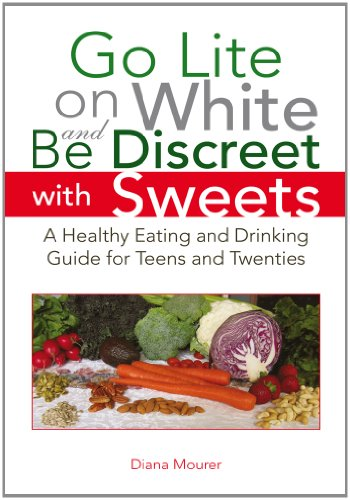 Go Lite on White and Be Discreet with Sweets: A Healthy Eating and Drinking Guide for Teens and Twenties