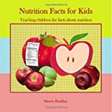 Nutrition Facts for Kids: Teaching Children the Facts about Nutrition