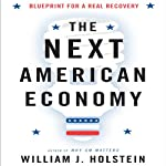 The Next American Economy: Blueprint for a Real Recovery | William J. Holstein
