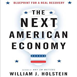 The Next American Economy: Blueprint for a Real Recovery | [William J. Holstein]