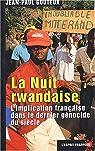 La nuit rwandaise. : L'implication fran�aise dans le dernier g�nocide du si�cle par Gouteux
