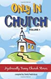 Only In Church: Hysterically Funny Church Stories (Volume 1)