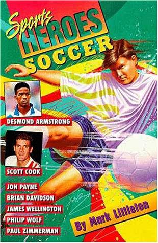 Soccer (Sports Heroes Series), Mark R. Littleton