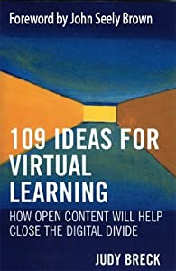 109 Ideas for Virtual Learning: How Open Content Will Help Close the Digital Divide (Digital Learning Series) Judy Breck and John Seely Brown