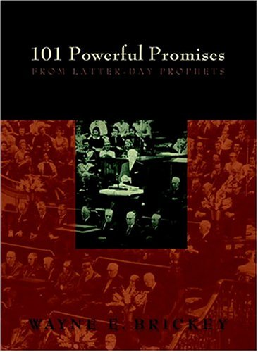 101 Powerful Promises From Latter-day Prophets, WAYNE E. BRICKEY
