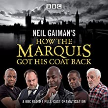 Neil Gaiman's How the Marquis Got His Coat Back: BBC Radio 4 Full-Cast Dramatisation Radio/TV Program by Neil Gaiman Narrated by Adrian Lester, Bernard Cribbins, Don Warrington, Mitch Benn, Paterson Joseph, Samantha Beart