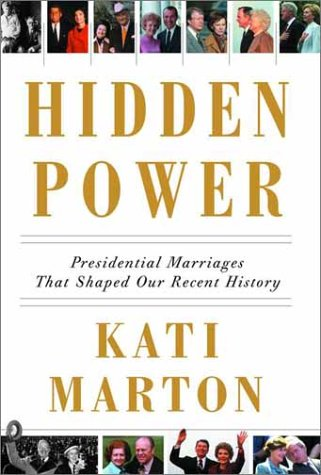 Hidden Power : Presidential Marriages That Shaped Our Recent History, KATI MARTON