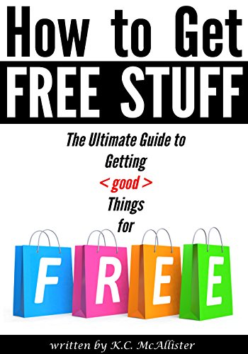 How to Get Free Stuff: The Ultimate Guide to Getting Things for Free