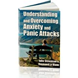 Understanding and Overcoming Anxiety and Panic Attacks. A Guide for You and Your Caregiver. ~ Julie Stevenson