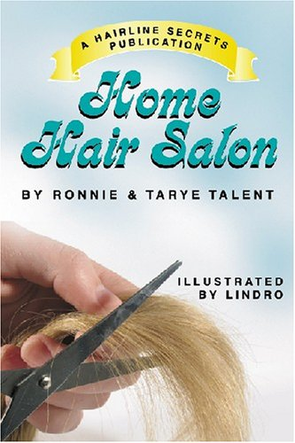 Home Hair Salon: The step-by-step, illustrated hair-care guide for cutting, coloring, and styling any hairstyle you want