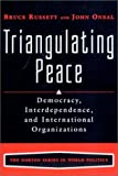 Triangulating Peace: Democracy, Interdependence, and International Organizations (Norton Series in World Politics)