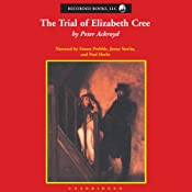 The Trial of Elizabeth Cree | [Peter Ackroyd]