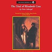 The Trial of Elizabeth Cree | [Peter Ackroyd]