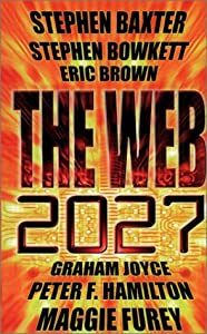 The Web: 2027 by Stephen Bowkett, Graham Joyce, Maggie Furey and Eric Brown