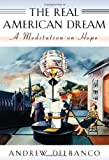 The Real American Dream: A Meditation on Hope (William E. Massey, Sr. Lectures in the History of American C)