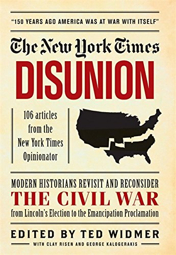 New York Times: Disunion: Modern Historians Revisit and Reconsider the Civil War from Lincoln's Election to the Emancipa