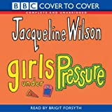 Jacqueline Wilson Girls Under Pressure: Complete & Unabridged