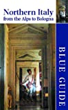 Blue Guide Northern Italy 11th Edition: From The Alps To Bologna