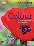 Colour for Adventurous Gardeners (0563521716) by Lloyd, Christopher