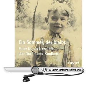 Ein Sommer, der bleibt: Peter Kurzeck erz�hlt das Dorf seiner Kindheit