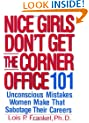 Nice Girls Don't Get the Corner Office: 101 Unconscious Mistakes Women Make