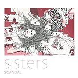 Sisters(初回生産限定盤)(DVD付) - SCANDAL