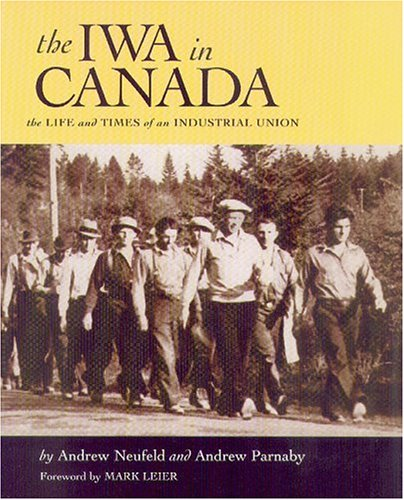The IWA in Canada : The Life and Times of an Industrial Union