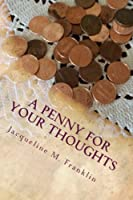 A Penny For Your Thoughts: A Penny For Your Thoughts