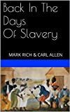 img - for Back In The Days Of Slavery:      MARK RICH & CARL ALLEN book / textbook / text book
