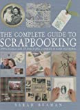 img - for The Complete Guide to Scrapbooking: 100 Techniques and 25 Projects Plus a Swipefile of Motifs and Mottoes book / textbook / text book