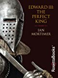 Edward III: The Perfect King by Ian Mortimer