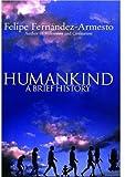 Humankind: A Brief History (0192805754) by Fernández-Armesto, Felipe