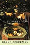 An Alchemy of Mind: The Marvel and Mystery of the Brain (0743246721) by Diane Ackerman