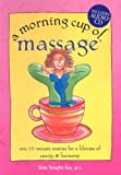 A Morning Cup of Massage: One 15-Minute Routine for a Lifetime of Energy & Harmony [With Audio CD]